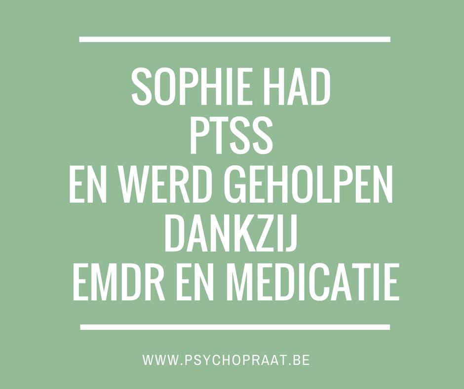 SOPHIE HAD PTSS EN WERD GEHOLPEN DANKZIJ EMDR EN MEDICATIE