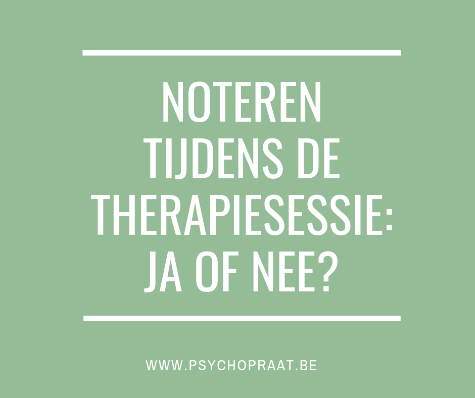 Noteren tijdens de therapiesessie: ja of nee?
