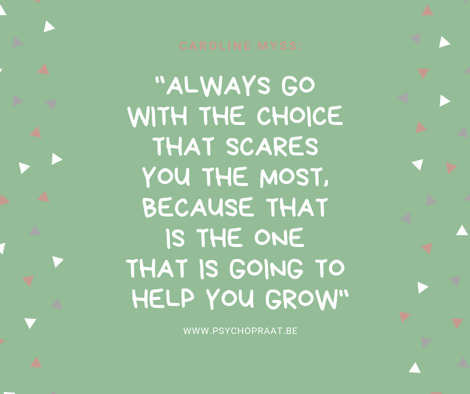 Always go with the choice that scares you the most, because that is the one that is going to help you grow